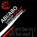 Collectif d'artistes interdisciplinaire ABI/ABO - [Art be in/art be out]